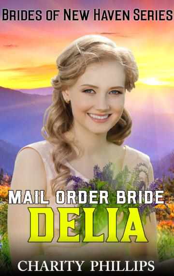 Mail Order Bride Delia: Brides Of New Haven Series, Book 2
