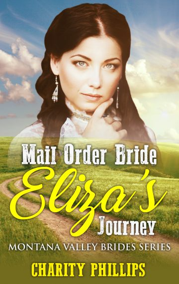 Mail Order Bride: Eliza's Journey – Montana Valley Brides, Book 1