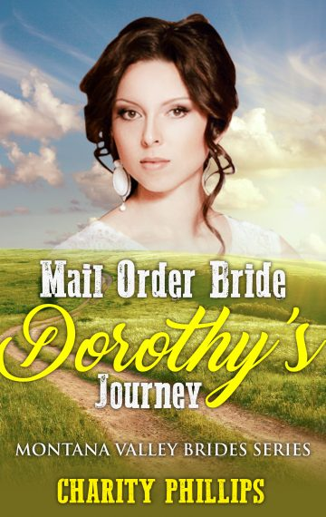 Mail Order Bride Dorothy's Journey – Montana Valley Brides, Book 4