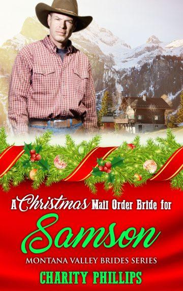 A Christmas Mail Order Bride For Samson – Montana Valley Brides Series, Book 5