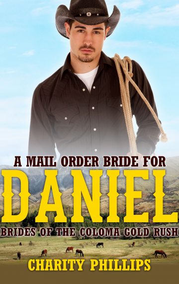 A Mail Order Bride For Daniel – Brides Of The Coloma Gold Rush, Book 1