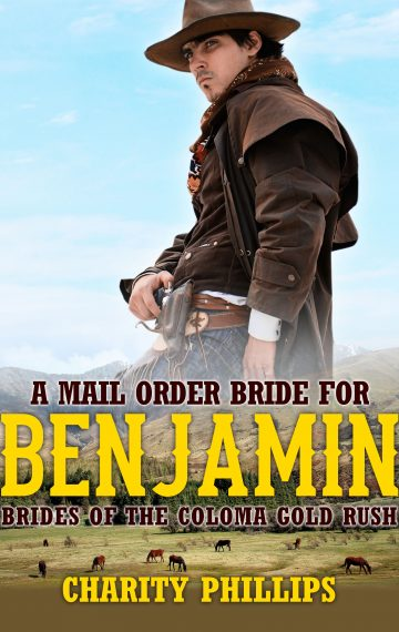 A Mail Order Bride For Benjamin – Brides Of The Coloma Gold Rush, Book 3