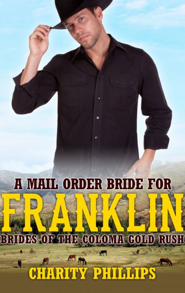 A Mail Order Bride For Franklin – Brides Of The Coloma Gold Rush, Book 2
