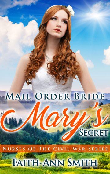 Mail Order Bride: Mary's Secret (Nurses Of The Civil War Series)