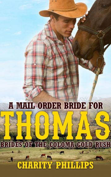 A Mail Order Bride For Thomas – Brides Of The Coloma Gold Rush, Book 4