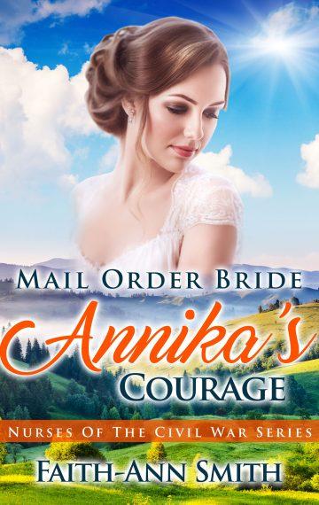Mail Order Bride: Annika's Courage (Nurses Of The Civil War Series)