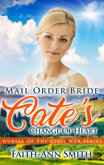 Mail Order Bride: Cate's Change Of Heart (Nurses Of The Civil War Series)