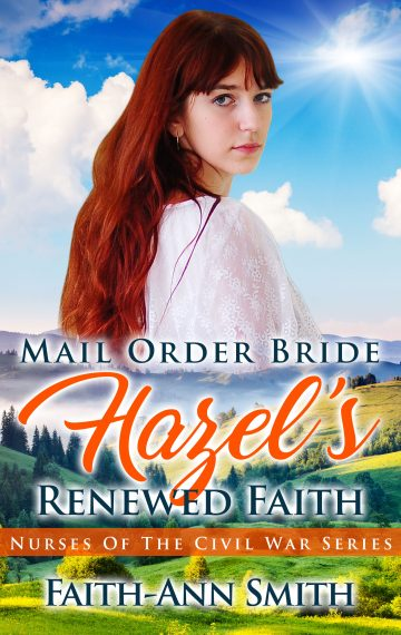 Mail Order Bride: Hazel's Renewed Faith (Nurses Of The Civil War Series)