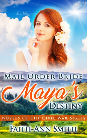 Mail Order Bride: Maya's Destiny (Nurses Of The Civil War Series)
