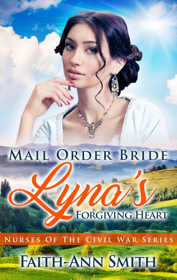 Mail Order Bride: Lyna's Forgiving Heart (Nurses Of The Civil War Series)