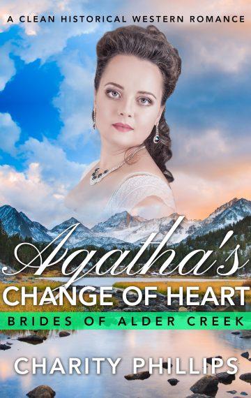 Agatha's Change Of Heart (Brides Of Alder Creek)